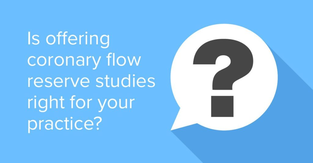 Is offering coronary flow reserve studies right for your practice?